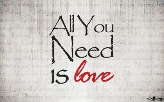 All you need is love. поговорки о любви в английском языке.